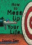 How to Mess Up Your Life: One Lousy Day at a Time
