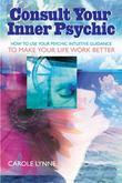 Consult Your Inner Psychic: How To Use Intuitive Guidance To Make Your Life Work Better-Enhanced