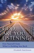 God, Are You Listening?: Free Yourself from What is Holding You Back