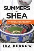Summers at Shea: Tom Seaver Loses His Overcoat and Other Mets Stories
