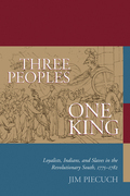 Three Peoples, One King: Loyalists, Indians, and Slaves in the American Revolutionary South, 1775-1782