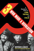 Three Who Made a Revolution: A Biographical History of Lenin, Trotsky, and Stalin