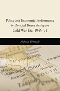 Policy and Economic Performance in Divided Korea during the Cold War Era: 1945-91