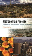 Metropolitan Phoenix: Place Making and Community Building in the Desert