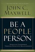 Be A People Person: Effective Leadership Through Effective Relationships
