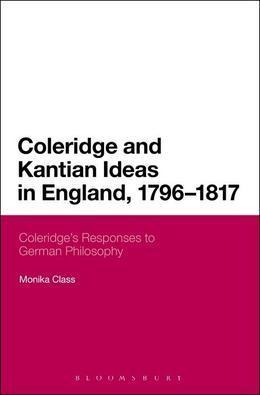 Coleridge and Kantian Ideas in England, 1796-1817: Coleridge's Responses to German Philosophy