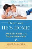 Dear God, He's Home!: A Woman's Guide to Her Stay-At-Home Man