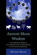 Ancient Moon Wisdom: The Kabbalistic Wheel of Astro Mystery and its Relationship to the Human Experience