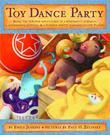 Toy Dance Party: Being the Further Adventures of a Bossyboots Stingray, a Courageous Buffalo, & a Hopeful Round Someone Called Plastic