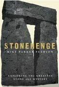 Stonehenge: Exploring the Greatest Stone Age Mystery