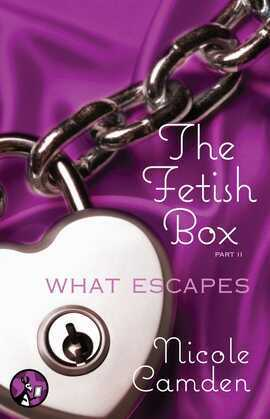 The Fetish Box, Part Two: What Escapes