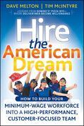 Hire the American Dream: How to Build Your Minimum Wage Workforce Into A High-Performance, Customer-Focused Team