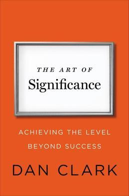 The Art of Significance: Achieving the Level Beyond Success