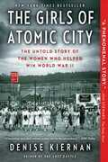 The Girls of Atomic City: The Untold Story of the Women Who Helped Win World War II