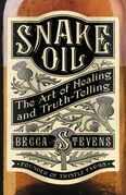 Snake Oil: The Art of Healing and Truth-Telling
