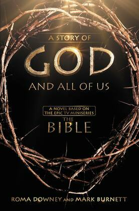 """A Story of God and All of Us: A Novel Based on the Epic TV Miniseries """"The Bible"""""""