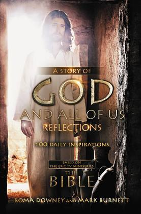 "A Story of God and All of Us Reflections: 100 Daily Inspirations based on the Epic TV Miniseries ""The Bible"""