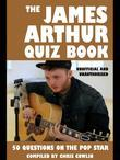 The James Arthur Quiz Book: 50 Questions on the Pop Star