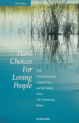 Hard Choices for Loving People: Cpr, Artificial Feeding, Comfort Care, and the Patient with a Life-Threatening Illness