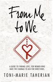 From Me To We: A relationship guide, to finding love for women who have the courage to ask for direction.