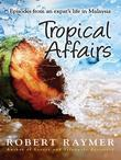 Tropical Affairs: Episodes from An Expat's Life in Malaysia