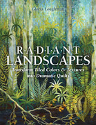Radiant Landscapes: Transform Tiled Colors & Textures into Dramatic Quilts
