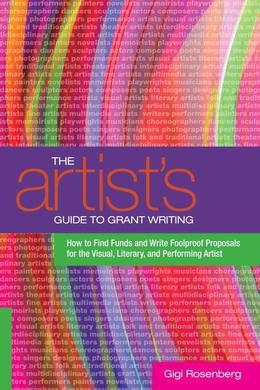 The Artist's Guide to Grant Writing: How to Find Funds and Write Foolproof Proposals for the Visual, Literary, and Performance Artist