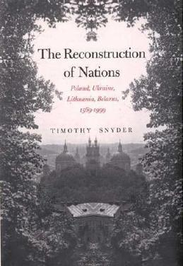 Reconstruction of Nations: Poland, Ukraine, Lithuania, Belarus, 1569-1999