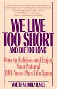 We Live Too Short and Die Too Long