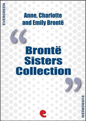 Bronte, Charlotte - Bronte Sisters Collection: Agnes Grey, Jane Eyre, Wuthering Heights