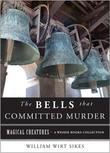 The Bells that Committed Murder: Magical Creatures, A Weiser Books Collection