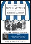 The Sepher Yetzirah of Rabbi Ben Clifford: The Magical Antiquarian Curiosity Shoppe, A Weiser Books Collection