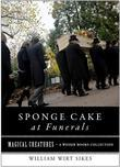 Sponge Cake at Funerals and Other Quaint Old Customs: Magical Creatures, a Weiser Books Collection