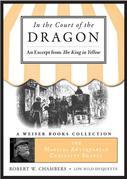In the Court of the Dragon, an Excerpt from the King in Yellow: The Magical Antiquarian Curiosity Shoppe, a Weiser Books Collection