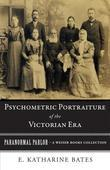Psychometric Portraiture of the Victorian Era: Paranormal Parlor, A Weiser Books Collection