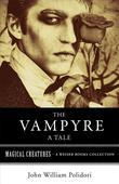 The Vampyre: A Tale: Magical Creatures, A Weiser Books Collection