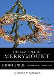 May-Pole of Merrymount: Paranormal Parlor, a Weiser Books Collection