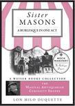 Sister Masons: A Burlesque in One Act:: Magical Antiquarian, A Weiser Books Collection