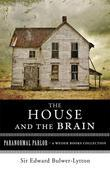 The House and the Brain, a Truly Terrifying Tale: Paranormal Parlor, a Weiser Books Collection