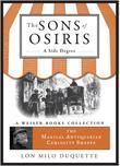 The Sons of Osiris: A Side Degree: Magical Antiquarian, a Weiser Books Collection