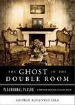 Ghost in the Double Room: Paranormal Parlor, A Weiser Books Collection