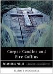 Corpse Candles and Fire Coffins: Paranormal Parlor, A Weiser Books Collection