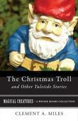 The Christmas Troll and Other Yuletide Stories: Magical Creatures, A Weiser Books Collection