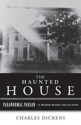 The Haunted House: Paranormal Parlor, A Weiser Books Collection