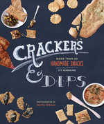 Crackers &amp; Dips: More than 50 Handmade Snacks