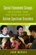 Social Enjoyment Groups for Children, Teens and Young Adults with Autism Spectrum Disorders: Guiding Toward Growth