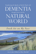 Transforming the Quality of Life for People with Dementia through Contact with the Natural World: Fresh Air on My Face