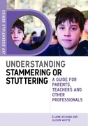 Understanding Stammering or Stuttering: A Guide for Parents, Teachers and Other Professionals