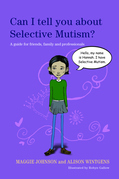 Can I tell you about Selective Mutism?: A guide for friends, family and professionals