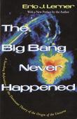 The Big Bang Never Happened: A Startling Refutation of the Dominant Theory of the Origin of the Universe